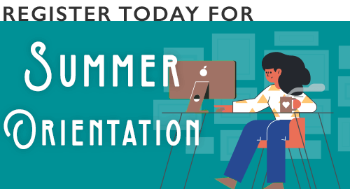 Register today for Summer Orientation.