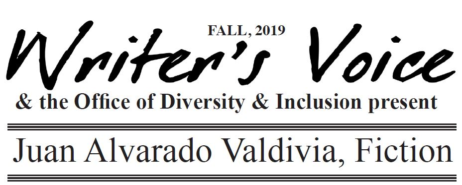 FALL, 2019 Writer's Voice & the Office of Diversity & Inclusion present Juan Alvarado Valdivia,